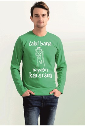 Tshirthane Takıl Bana Hayatın Kararsın Espirili Uzun Kollu T-Shirt