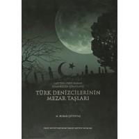 1453'ten 1928'e Kadar İstanbul'da Gömülmüş Türk Denizcilerinin Mezar Taşları