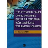 TFRS ve Yeni Türk Ticaret Kanunu Kapsamında İşletme Birleşmelerinin Değerlendirilmesi ve Muhasebeleştirilmesi
