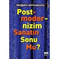 Postmodernizm Sanatın Sonu Mu?