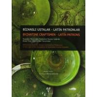 Bizanslı Ustalar - Latin Patronlar / Byzantine Craftsmen - Latin Patrons