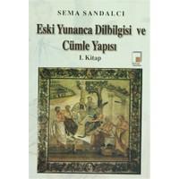 Eski Yunanca Dilbilgisi ve Cümle Yapısı 1. Kitap - Sema Sandalcı