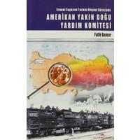 Ermeni Soykırım Tezinin Oluşum Sürecinde Amerikan Yakın Doğu Yardım Komitesi