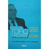 Türklük Biliminde Bir Ömür Prof. Dr. Tofiq Hacıyev Kitabı