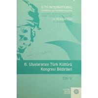 6. Uluslararası Türk Kültürü Kongresi Bildirileri Cilt : 5