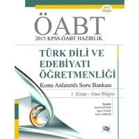 ÖABT 2015 KPSS - ÖABT Hazırlık Türk Dili ve Edebiyatı Öğretmenliği Konu Anlatımlı Soru Bankası / 1. Kitap - Alan Bilgisi