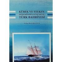 Kürek ve Yelken Döneminden Günümüze Türk Bahriyesi