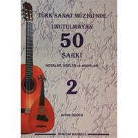 Türk Sanat Müziği'nde Unutulmayan 50 Şarkı : Notalar, Sözler ve Akorlar - 2