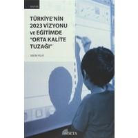 """Türkiye'nin 2023 Vizyonu ve Eğitimde """"Orta Kalite Tuzağı"""""""