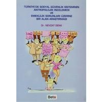 Türkiye'de Sosyal Güvenlik Sisteminin Antropolojik İncelemesi ve Emeklilik Sorunları Üzerine Bir Alan Araştırması