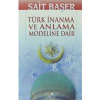 Türk İnanma Ve Anlama Modeline Dair