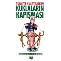 Türkiye Kuşatılırken Kuklaların Kapışması