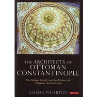 The Architects Of Ottoman Constantinople