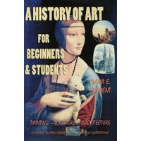 A History of Art : For Beginners and Students