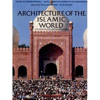Architecture Of The Islamic Word: It's History And Social Meaning