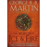 The World of Ice and Fire: The Untold History of Westeros and the Game of Thrones - Linda Antonsson