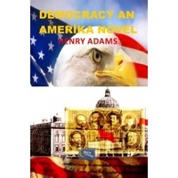 Democracy An Amerika Novel