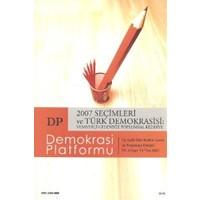 2007 Seçimleri ve Türk Demokrasisi: Vesayetçi Geleneğe Toplumsal Reddiye - Demokrasi Platformu Sayı: 11