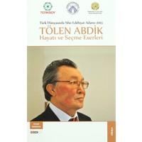 Türk Dünyasında Yılın Edebiyat Adamı 2013 / Tölen Abdik Hayatı ve Seçme Eserleri