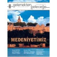 Gelenekten Geleceğe Dergisi Sayı: 2 Medeniyetimiz