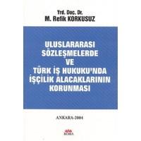 Uluslararası Sözleşmelerde ve Türk İş Hukuku'nda İşçilik Alacaklarının Korunması