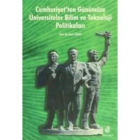 Cumhuriyet'ten Günümüze Üniversiteler Bilim ve Teknoloji Politikaları