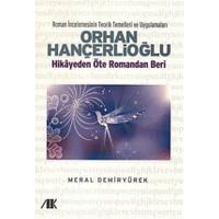 Orhan Hançerlioğlu - Hikayeden Öte Romandan Beri