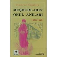 Osmanlı'dan Cumhuriyet'e Meşhurların Okul Anıları (1870 - 1940)