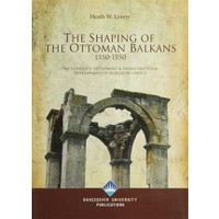 The Shaping Of The Ottoman Balkans 1350-1550