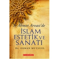 S. Ahmet Arvasi'de İslam Estetik ve Sanatı