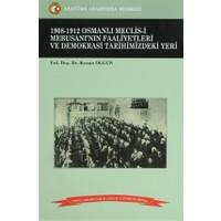 1908-1912 Osmanlı Meclis-i Mebusanı'nın Faaliyetleri ve Demokrasi Tarihimizdeki Yeri