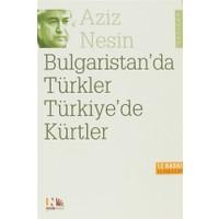 Bulgaristan'da Türkler Türkiye'de Kürtler
