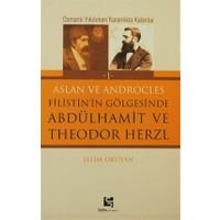 Aslan ve Androcles Filistin'in Gölgesinde Abdülhamit ve Theodor Herzl