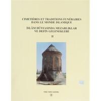 Cimetieres Et Traditions Funeraires Dans Le Monde Islamique / İslam Dünyasında Mezarlıklar ve Defin Gelenekleri 2