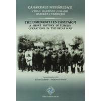 Çanakkale Muharebatı: Cihan Harbinde Osmanlı Harekat-ı Tarihçesi / The Dardanelles Campaign