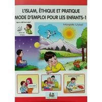 L'Islam Ethique Et Pratique Mode D'Emploi Pour Les Enfants - 1