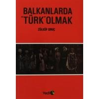 """Balkanlarda """"Türk"""" Olmak"""