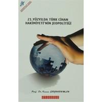 21. Yüzyıl'da Türk Cihan Hakimiyeti'nin Jeopolitiği