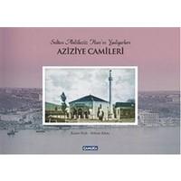 Sultan Abdülaziz Han'ın Yadigarları Aziziye Camileri