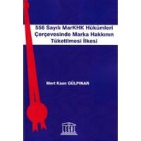 556 Sayılı MarKHK Hükümleri Çerçevesinde Marka Hakkının Tüketilmesi İlkesi