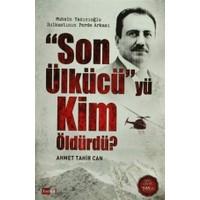 Son Ülkücü'yü Kim Öldürdü? - Ahmet Tahir Can