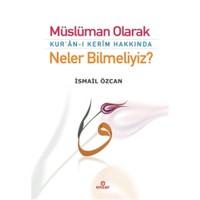 Müslüman Olarak Kur'an-ı Kerim Hakkında Neler Bilmeliyiz?