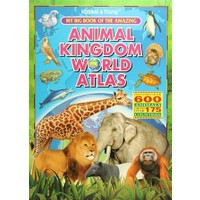 My Big Book Of The Amazing: Animal Kingdom World Atlas