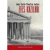 Efes Kazıları - John Turtle Wood'un Anıları