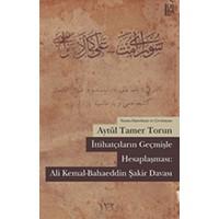 İttihatçıların Geçmişle Hesaplaşması: Ali Kemal - Bahaeddin Şakir Davası