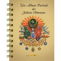 Un Album Portrait des Sultans Ottomans / Osmanlı Padişahları Albümü