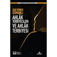 Son Dönem Osmanlı Ahlak Terbiyecileri ve Ahlak Terbiyesi