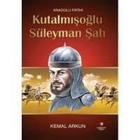 Anadolu Fatihi : Kutalmışoğlu Süleyman Şah