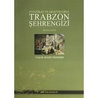 Fotoğraf ve Gravürlerle Trabzon Şehrengizi Birinci Kitap