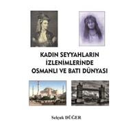 Kadın Seyyahların İzlenimlerinde Osmanlı ve Batı Dünyası